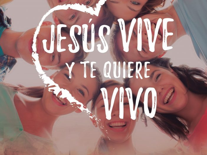 Jesús vive y te quiere vivo